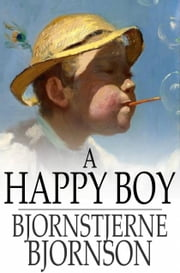 A Happy Boy ebook by Bjornstjerne Bjornson,Rasmus B. Anderson