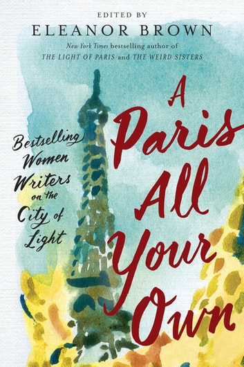 A Paris All Your Own - Bestselling Women Writers on the City of Light eBook by