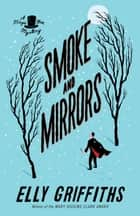 Smoke and Mirrors ebook by Elly Griffiths