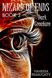 Wizard of Ends, Book 2: Dark Creature ebook by Vanessa Finaughty