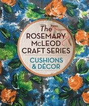 The Rosemary McLeod Craft Series: Cushions and Decor ebook by Rosemary McLeod