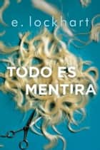 Todo es mentira ebook by E. Lockhart