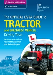 The Official DVSA Guide to Tractor and Specialist Vehicle Driving Tests ebook by DVSA The Driver and Vehicle Standards Agency