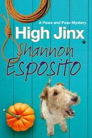 High Jinx - A dog mystery ebook by Shannon Esposito