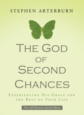 The God of Second Chances - Experiencing His Grace for the Best of Your Life ebook by Stephen Arterburn