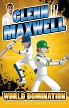 Glenn Maxwell 4: World Domination ebook by Patrick Loughlin, Glenn Maxwell