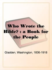 Who Wrote The Bible? ebook by Washington Gladden
