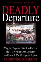 Deadly Departure ebook by Christine Negroni