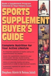 Sports Supplement Buyer's Guide - Complete Nutrition for Your Active Lifestyle ebook by Stephen Adele,Rehan Jalali