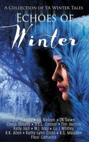 Echoes of Winter ebook by L.A. Starkey,DB Nielsen,CK Dawn,Chess Desalls,D.E.L. Connor,Tim Hemlin,Kelly Hall,W.J. May,Lu J Whitley,K.K. Allen,Kathy-Lynn Cross,K.S. Marsden,Fleur Camacho