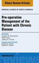 Pre-Operative Management of the Patient with Chronic Disease, An Issue of Medical Clinics, ebook by Jeffrey R. Kirsch,Ansgar M. Brambrink,Peter Rock