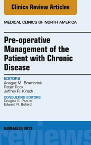 Pre-Operative Management of the Patient with Chronic Disease, An Issue of Medical Clinics, E-Book ebook by Ansgar M. Brambrink, Jeffrey R. Kirsch, MD,...