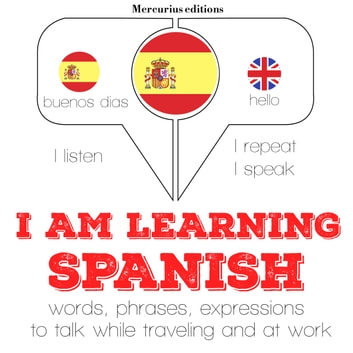 "I am learning Spanish - ""Listen, Repeat, Speak"" language learning course audiobook by JM Gardner"