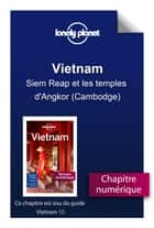 Vietnam - Siem Reap et les temples d'Angkor (Cambodge) ebook by LONELY PLANET