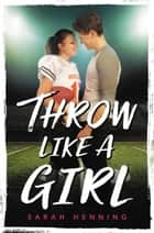 Throw Like a Girl ebook by
