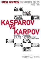 Garry Kasparov on Modern Chess, Part 2 - Kasparov vs Karpov 1975-1985 ebook by Garry Kasparov