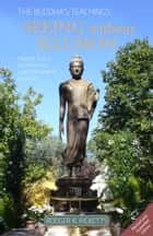 The Buddha's Teachings: Seeing without Illusion ebook by Rodger Ricketts
