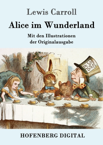 Alice im Wunderland - Mit den Illustrationen der Originalausgabe von John Tenniel ebook by Lewis Carroll