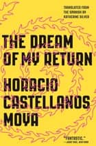 The Dream of My Return ebook by Horacio Castellanos Moya