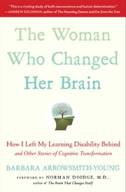 The Woman Who Changed Her Brain - And Other Inspiring Stories of Pioneering Brain Transformation ebook by Barbara Arrowsmith-Young,Norman Doidge, M.D.