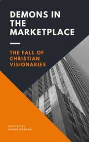Demons in the Marketplace - The Fall of Christian Visionaries ebook by Myron Norman