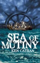 Sea of Mutiny ebook by Ken Catran