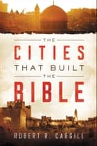 The Cities That Built the Bible ebook by Dr. Robert Cargill