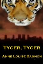 Tyger, Tyger ebook by Anne Louise Bannon