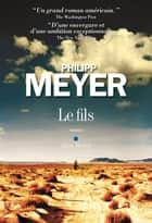 Le Fils ebook by Philipp Meyer, Sarah Gurcel