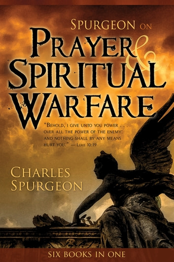 Spurgeon on Prayer & Spiritual Warfare (6 In 1 Anthology) ebook by Charles Spurgeon