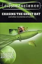 Extreme Science: Chasing the Ghost Bat - And Other Mysteries of Nature ebook by Peter Jedicke, Scientific American