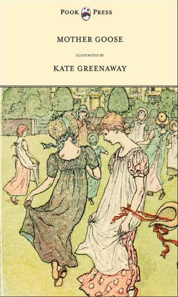 Mother Goose or the Old Nursery Rhymes - Illustrated by Kate Greenaway ebook by