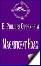 Magnificent Hoax ebook by E. Phillips Oppenheim