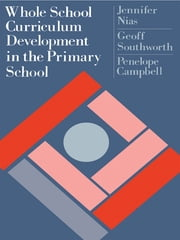 Whole School Curriculum Development In The Primary School ebook by Jennifer Nias,Geoff Southworth,Penelope Campbell