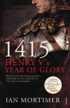 1415: Henry V's Year of Glory ebook by Ian Mortimer