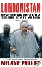 Londonistan - Britain's Terror State from Within ebook by Melanie Phillips