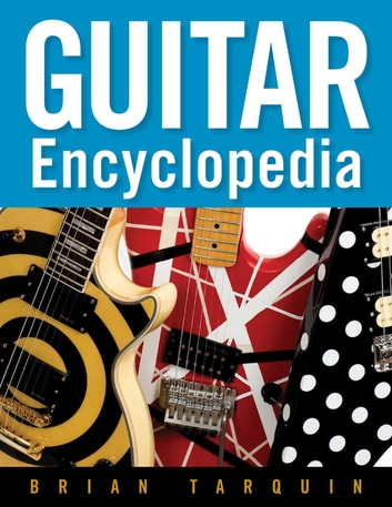 Guitar Encyclopedia ebook by Brian Tarquin