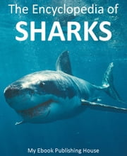 The Encyclopedia of Sharks ebook by My Ebook Publishing House