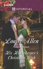 His Housekeeper's Christmas Wish - A Regency Historical Romance ebook by Louise Allen