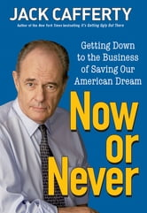 Now or Never - Getting Down to the Business of Saving Our American Dream ebook by Jack Cafferty