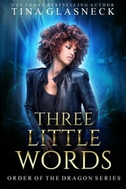 Three Little Words - Order of the Dragon, #4 ebook by Tina Glasneck