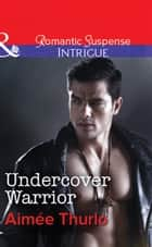 Undercover Warrior (Mills & Boon Intrigue) (Copper Canyon, Book 5) ebook by Aimée Thurlo