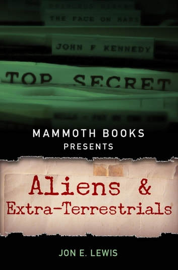 Mammoth Books presents Aliens and Extra-Terrestrials eBook by Jon E. Lewis