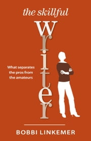 The Skillful Writer - What Separates the Pros from the Amateurs ebook by Bobbi Linkemer