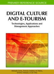 Digital Culture and E-Tourism - Technologies, Applications and Management Approaches ebook by Miltiadis Lytras,Patricia Ordóñez de Pablos,Ernesto Damiani,Lily Diaz