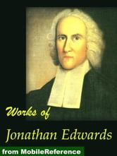 Works Of Jonathan Edwards: Religious Affections, Freedom Of The Will, Treatise On Grace, Select Sermons, David Brainerd And More (Mobi Collected Works) ebook by Jonathan Edwards