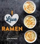 I Love Ramen ebook by Toni Patrick