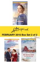 Love Inspired February 2016 - Box Set 2 of 2 - A Husband for Mari\A Soldier's Valentine\His Secret Child ebook by Emma Miller, Jenna Mindel, Lee Tobin McClain