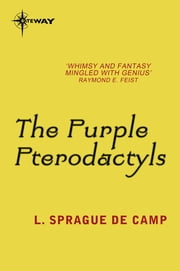 The Purple Pterodactyls ebook by L. Sprague deCamp