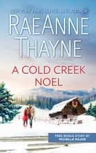 A Cold Creek Noel & A Very Crimson Christmas - A Cold Creek Noel ebook by RaeAnne Thayne, Michelle Major